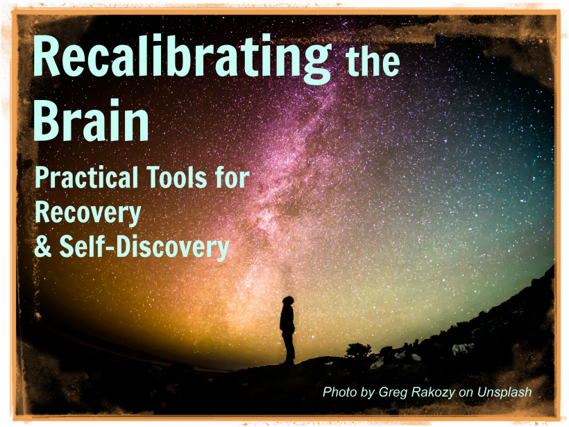 Recalibrating the Brain – Practical Tools for Recovery & Self-Discovery
